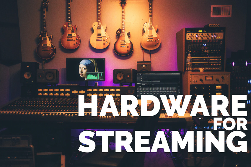 Hardware for streaming